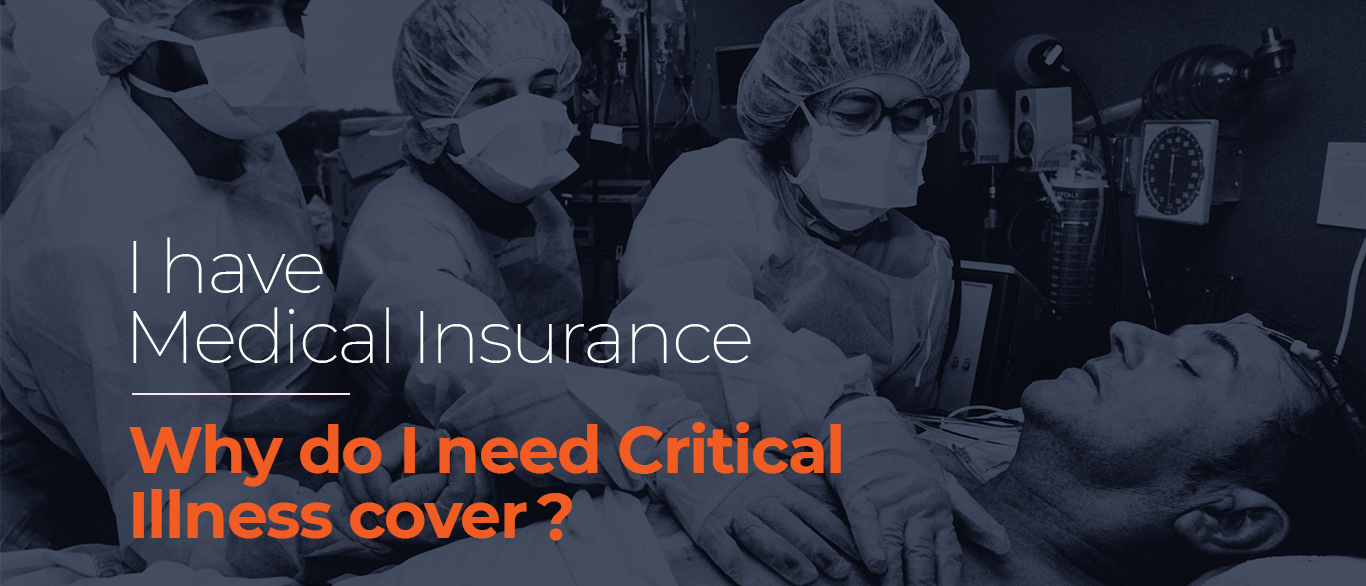 Why do I need Critical Illness Cover? I have Medical Insurance