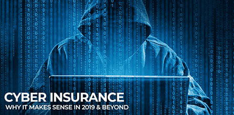 Cyber Insurance – Why it Makes Sense in 2019 & Beyond